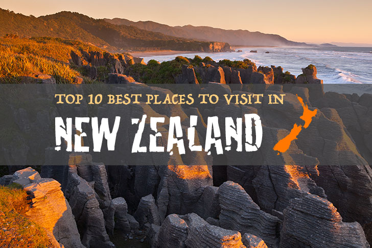 Top 10 best places to visit in new zealand Top 10 best vacation places